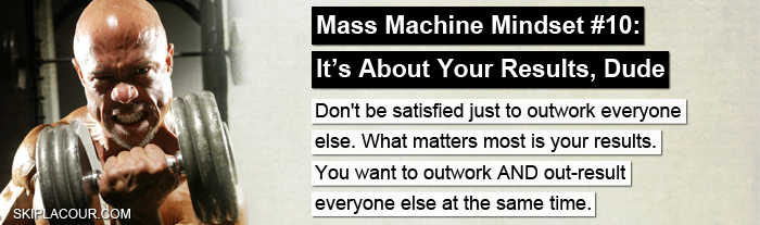 Mass Machine Mindset 10 Its About your Results Dude Top 15 Ways To Create The Mindset That Gets Awesome Results