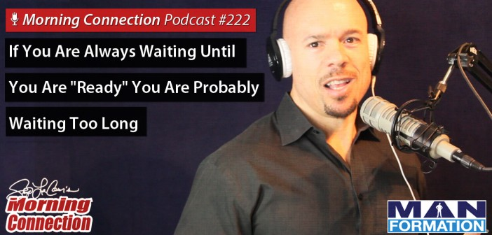 """If You're Always Waiting Until You're """"Ready"""" You're Waiting Too Long"""