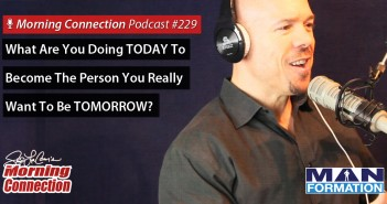 What Are You Doing TODAY To Become The Person You Really Want To Be? - Morning Connection #229
