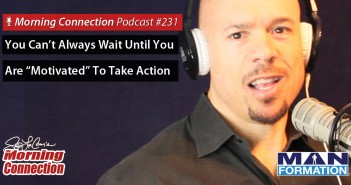 "You Can't Always Wait Until You Are ""Motivated"" To Take Action - Morning Connection #231"