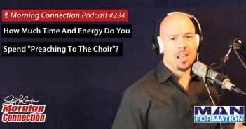 "How Much Time And Energy Do You Spend ""Preaching To The Choir""? - Morning Connection Podcast #234"