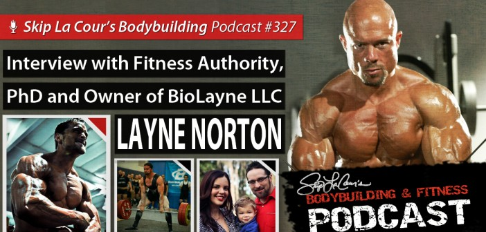 Interview With Fitness Authority, PhD, and Natural Bodybuilder LAYNE NORTON #327