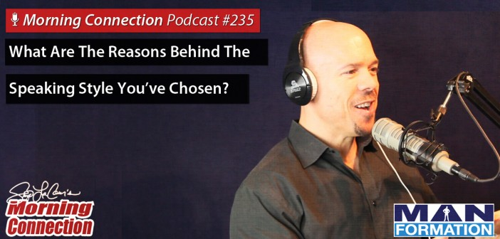 What Are The Reasons Behind The Speaking Style You've Chosen? - Morning Connection #235