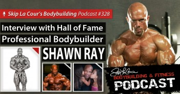 Interview With IFBB Hall Of Fame Bodybuilder SHAWN RAY - Bodybuilding and Fitness Podcast #328