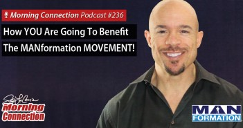 How YOU Will Benefit From The MANformation Movement! – Morning Connection #236
