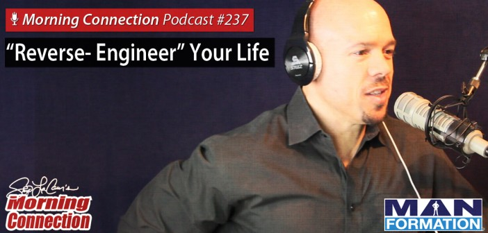 """Reverse-Engineer"" Your Life - Morning Connection Podcast #237"