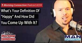 "What's Your Definition Of ""Happy"" And How Did You Come Up With It? - Morning Connection Podcast #239"