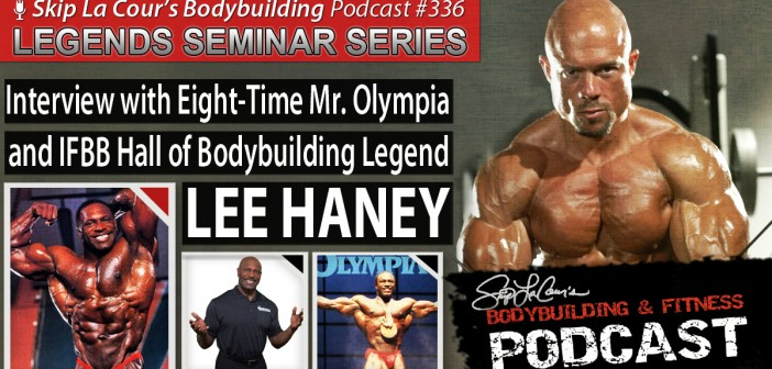 Interview With 8-time Mr. Olympia LEE HANEY - Bodybuilding and Fitness Podcast #336