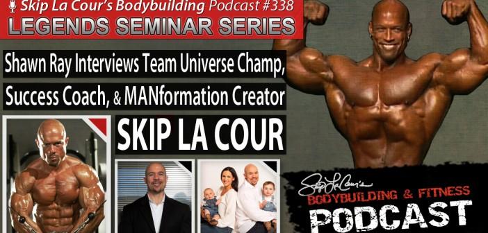 Shawn Ray Interviews Team Universe Champion, Success Coach, and MANformation Creator SKIP LA COUR