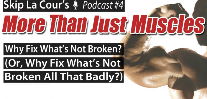 Why Fix What's Not Broken? (Or, Why Fix What's Not Broken All That Badly)? - More Than Just Muscles Podcast #4