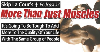 It's Going To Be Tough To Add To The Quality Of Your Life The Same Group Of People - More Than Just Muscles Podcast #7