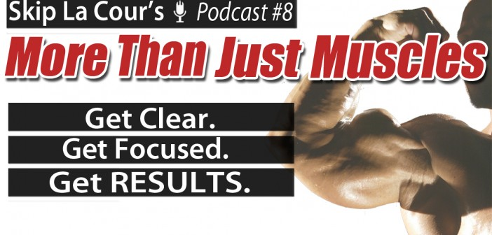 Get Clear. Get Focused. Get RESULTS. - More Than Just Muscles Podcast #8
