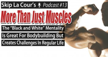 "The ""Black and White"" Mentality Is Great For Bodybuilding But Creates Challenges In Regular Life"