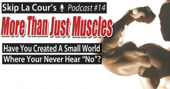 "Have You Created A Small World Where You Never Hear ""No""? - More Than Just Muscles Podcast #14"