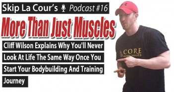 Cliff Wilson Explains Why You'll Never Look At Life The Same Way Once You Start Your Bodybuilding And Training Journey - More Than Just Muscles Podcast #16