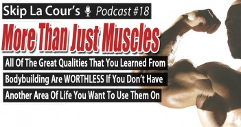 All Of The Great Qualities That You Learned From Bodybuilding Are WORTHLESS If You Don't Have Another Area Of Life You Want To Use Them On - More Than Just Muscles Podcast #18