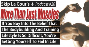 If You Buy Into The Belief That The Bodybuilding and Training Lifestyle Is So Difficult, You're Setting Yourself Up To Fail In Life - More Than Just Muscles Podcast #20
